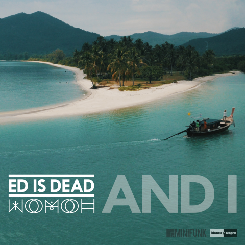 ED IS DEAD & WOMOH (featuring NN) 'AND I'