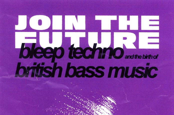 Join The Future, Deep Techno & The Birth Of British Bass Music