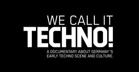 WE CALL IT TECHNO! A Documentary About Germany's Early Techno Scene 1988 – 1994